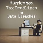 Hurricanes, Tax Deadlines in Dublin and Data Breaches