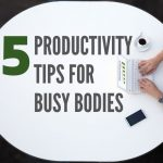Five Productivity Tips for Dublin Busy Bodies